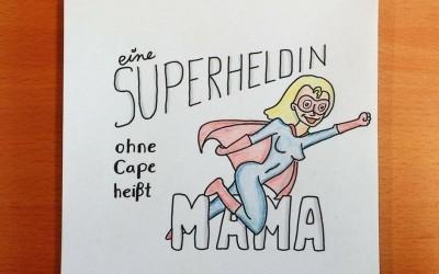 eine Superheldin ohne Umhang nennt man Mama – Muttertag Bilder Sprüche