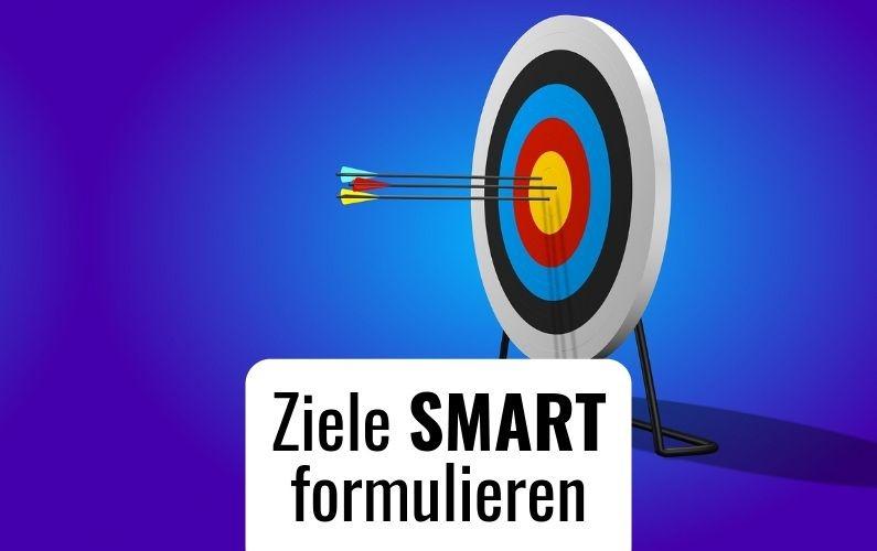 Ziele SMART formulieren – Warum das NICHT reicht!