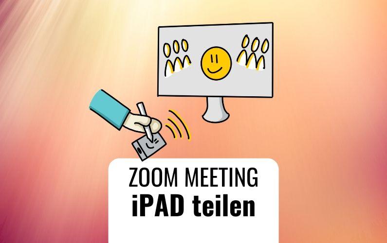 Im ZOOM MEETING iPAD Bildschirm teilen